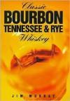 Classic Bourbon, Tennessee & Rye Whiskey - Jim Murray