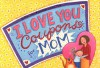 I Love You Coupons for Mom - Alison Inches, Laura Merer