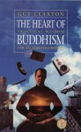 The Heart of Buddhism: Practical Wisdom for an Agitated World - Guy Claxton