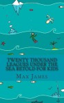 Twenty Thousand Leagues Under the Sea Retold For Kids: Beginner Reader Classics - Jules Verne, Max James