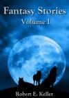 Fantasy Stories -- Volume I - Robert E. Keller
