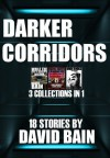 DARKER CORRIDORS: 3 Short Story Collections in 1 (While the City Sleeps, David Bain's Grindhouse, Underdogs) - David Bain