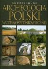 Archeologia Polski wczesnośredniowiecznej - Andrzej Buko