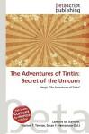 The Adventures of Tintin: Secret of the Unicorn - Lambert M. Surhone, Susan F. Marseken