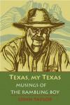 Texas, My Texas: Musings of the Rambling Boy - Lonn Taylor