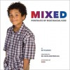Mixed: Portraits of Multiracial Kids - Kip Fulbeck, Cher, Maya Soetoro-Ng, , Cher