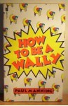 How To Be A Wally - Paul Manning