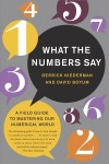 What the Numbers Say: The Indispensable Guide to Interpreting and Using Numerical Information in Aworld of Data Overload - Derrick Niederman