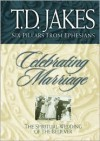 Celebrating Marriage: The Spiritual Wedding of the Believer - T.D. Jakes