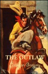 Jackson Gregory's THE OUTLAW, Annotated. - Jackson Gregory, Gary Roper