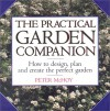 The Practical Garden Companion: How to Design, Plan and Create the Perfect Garden - Peter McHoy