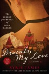 Dracula My Love: The Secret Journals of Mina Harker - Syrie James