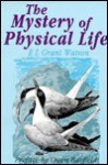 Mystery of Physical Life - E.L. Grant Watson