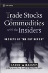 Trade Stocks and Commodities with the Insiders: Secrets of the COT Report - Larry Williams