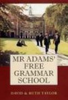 MR Adams' Free Grammar School - Stephen J. Roberts, David Taylor
