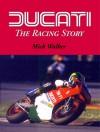 Ducati: The Racing Story - Mick Walker