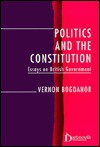 Politics And The Constitution: Essays On British Government - Vernon Bogdanor