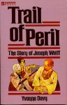 Trail of Peril: The Story of Joseph Wolff - Yvonne Davy