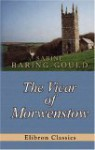 The Vicar Of Morwenstow: Being A Life Of Robert Stephen Hawker - Sabine Baring-Gould