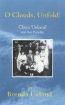 O Clouds, Unfold: Clara Ueland and Her Family - Brenda Ueland