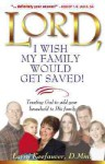 Lord I Wish My Family Would Get Saved: Trusting God to add your household to His family - Larry Keefauver