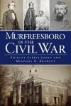 Murfreesboro in the Civil War - Michael R. Bradley, Shirley Farris Jones