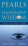 Pearls of Leadership Wisdom - Lessons for Everyday Leaders - Sandra Davis