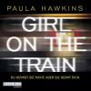 Girl on the Train: Du kennst sie nicht, aber sie kennt dich - Paula Hawkins, Britta Steffenhagen, Christiane Marx, Rike Schmid, Deutschland Random House Audio