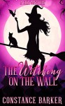 The Witching on the Wall: A Cozy Mystery (The Witchy Women of Coven Grove Book 1) - Constance Barker