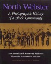 North Webster: A Photographic History of a Black Community - Ann Morris, Henrietta Ambrose