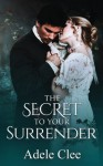 The Secret To Your Surrender - Adele Clee