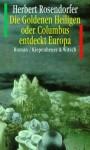 Die goldenen Heiligen oder Columbus entdeckt Europa - Herbert Rosendorfer