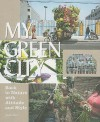 My Green City: Back to Nature with Attitude and Style - Robert Klanten, K. Bolhofer, Sven Ehmann