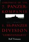 Chronicle of the 7. Panzer-Kompanie 1. SS-Panzer Division Leibstandarte - Ralf Tiemann