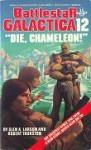 """Battlestar Galactica 12: """"Die, Chameleon!"""" - Glen A. Larson"""
