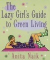 The Lazy Girl's Guide to Green Living - Anita Naik