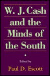 W.J. Cash and the Minds of the South - Paul D. Escott