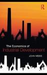 The Economics of Industrial Development - John Weiss