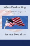 Where Freedom Rings: A Tale of the Underground Railroad - Steven Donahue