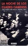 La noche de los cuatro caminos: una historia del maquis. Madrid, 1945 - Andrés Trapiello