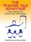 The Teacher Talk Advantage: Five Voices of Effective Teaching - Chick Moorman, Thomas Haller
