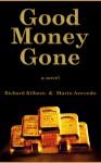 Good Money Gone - Richard Kilborn, Mario Acevedo