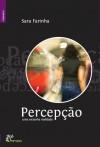 Percepção, uma estranha realidade - Sara Farinha