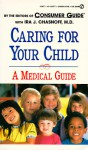 Caring for Your Child: A Medical Guide - Consumer Guide, Guide Editors Consumer, Ira J. Chasnoff