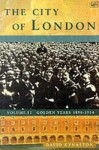 The City Of London Volume II: Golden Years 1890-1914 - David Kynaston