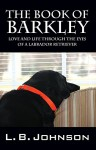 The Book of Barkley: Love and Life Through the Eyes of a Labrador Retriever - L.B. Johnson