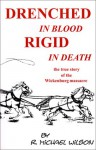 Drenched in Blood Rigid in Death: The True Story of the Wickenburg Massacre - R. Michael Wilson