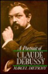 A Portrait of Claude Debussy - Marcel Dietschy, William Ashbrook