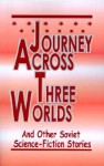 Journey Across Three Worlds: Science-Fiction Stories - Alexander Abramov, G. Gurevich, Gladys Evans