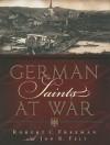 German Saints at War - Robert Freeman, John Felt